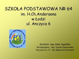 SZKOŁA PODSTAWOWA NR 64 im. H.Ch.Andersena w Łodzi ul. Anczyca 6