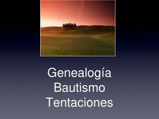 Genealogía Bautismo Tentaciones