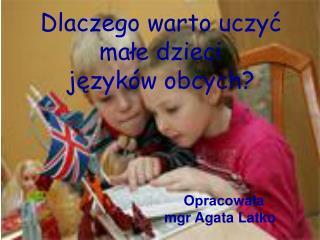 Dlaczego warto uczyć  małe dzieci  języków obcych?