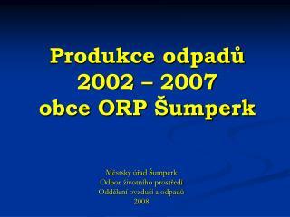 Produkce odpadů 2002 – 2007 obce ORP Šumperk