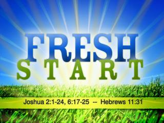 Joshua 2:1-24, 6:17-25  --  Hebrews 11:31