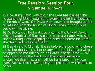 True Passion: Session Four, 2 Samuel 6:12-23.