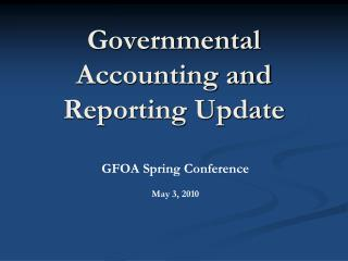 Governmental Accounting and Reporting Update