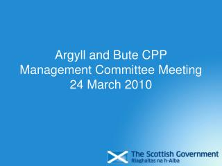 Argyll and Bute CPP Management Committee Meeting 24 March 2010