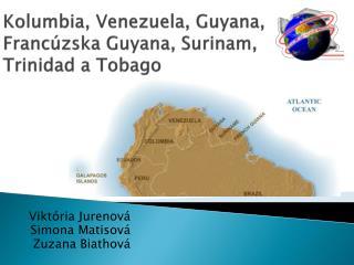 Kolumbia, Venezuela, Guyana, Francúzska Guyana, Surinam, Trinidad a Tobago