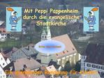 Mit Peppi Pappenheim durch die evangelische Stadtkirche