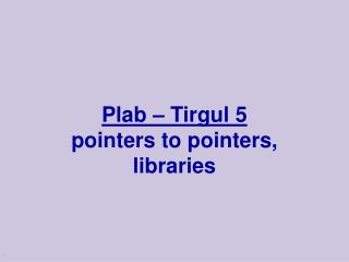 Plab – Tirgul 5 pointers to pointers, libraries