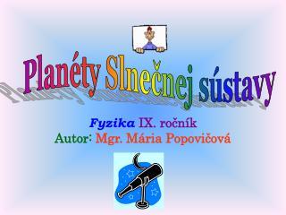 Fyzika IX. rocn k Autor: Mgr. M ria Popovicov