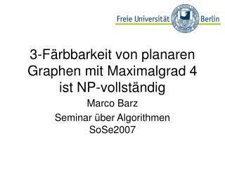 3-Färbbarkeit von planaren Graphen mit Maximalgrad 4 ist NP-vollständig