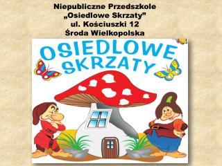 """Niepubliczne Przedszkole """"Osiedlowe Skrzaty"""" u l. Kościuszki 12 Środa Wielkopolska"""