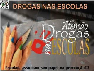 AS DROGAS NAS ESCOLAS