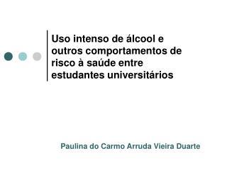 Uso intenso de álcool e  outros comportamentos de risco à saúde entre  estudantes universitários