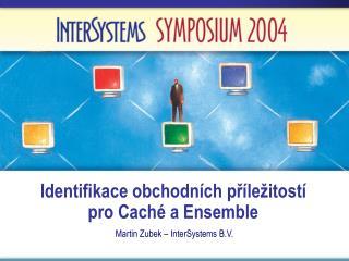 Identifikace obchodních příležitostí  pro Caché a Ensemble