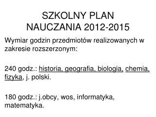 SZKOLNY PLAN NAUCZANIA 2012-2015