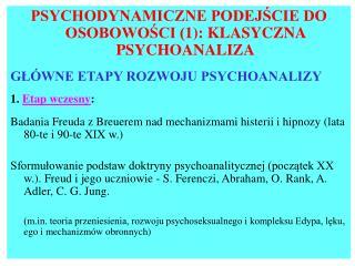 PSYCHODYNAMICZNE PODEJŚCIE DO OSOBOWOŚCI (1) : KLASYCZNA PSYCHOANALIZA