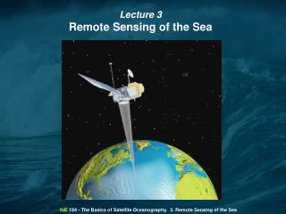 IoE  184 - The Basics of Satellite Oceanography.  3.  Remote Sensing of the Sea