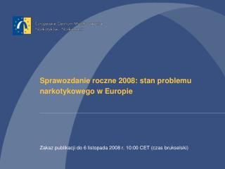 Sprawozdanie roczne  2008:  stan problemu narkotykowego w Europie