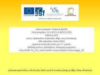 název projektu: Šablony Špičák číslo projektu: CZ.1.07/1.4.00/21.2735 šablona III/2