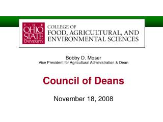 Bobby D. Moser Vice President for Agricultural Administration & Dean Council of Deans