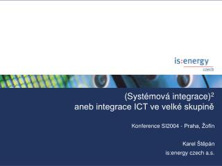 (Systémová integrace) 2 aneb integrace ICT ve velké skupině