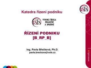 Ing. Pavla Břečková, Ph.D. pavla.breckova@vsfs.cz