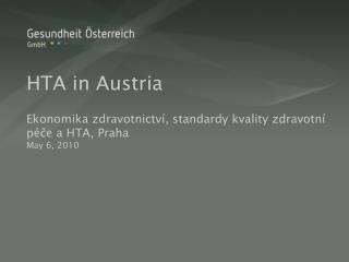 HTA in Austria Ekonomika zdravotnictví, standardy kvality zdravotní  péčea HTA,  Praha