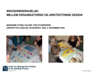 BRUGERINDDRAGELSE:  MELLEM ORGANISATORISK OG ARKITEKTONISK DESIGN