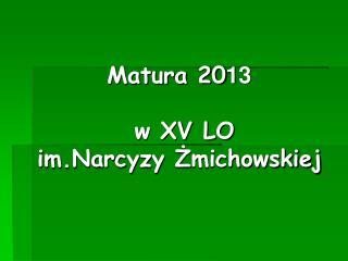 Matura 20 13  w XV LO  im.Narcyzy  Żmichowskiej