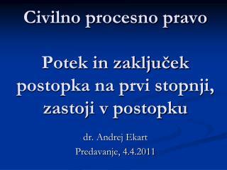 Civilno procesno pravo Potek in zaključek postopka na prvi stopnji, zastoji v postopku