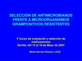 SELECCI N DE ANTIMICROBIANOS FRENTE A MICROORGANISMOS GRAMPOSITIVOS RESISTENTES    V Curso de evaluaci n y selecci n de