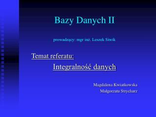 Bazy Danych II prowadz?cy: mgr in?. Leszek Siwik