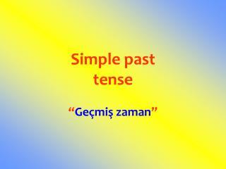 "Simple past tense "" Geçmiş zaman """