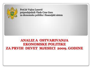 ANALIZ A  OSTVARIVANJA  EKONOMSKE POLITIKE ZA PRVIH  DEVET  MJESECI  2009.  GODINE