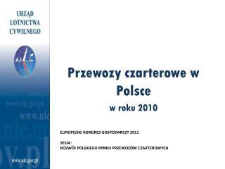Europejski kongres gospodarczy 2011 Sesja: Rozwój polskiego rynku przewozów czarterowych
