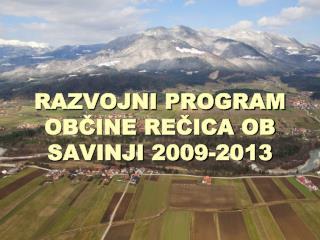 RAZVOJNI PROGRAM OBČINE REČICA OB SAVINJI 2009-2013