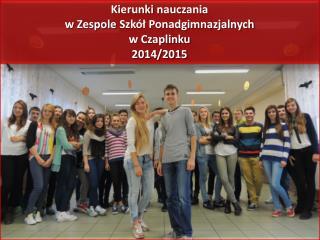 Kierunki  nauczania  w  Zespole  Szkół Ponadgimnazjalnych  w  Czaplinku  2014/2015