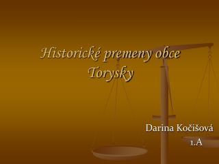 Historické premeny obce Torysky