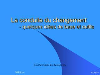 La conduite du changement       - quelques id es de base et outils