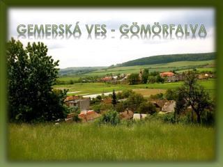 GEMERSKÁ VES - GÖMÖRFALVA