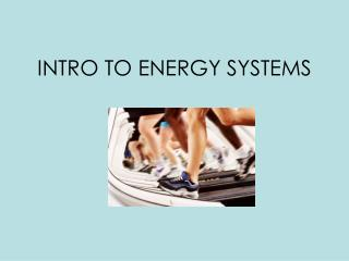 INTRO TO ENERGY SYSTEMS