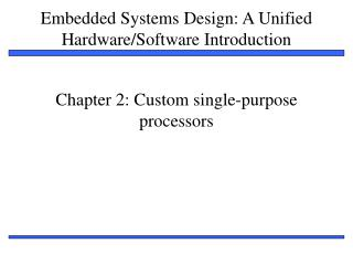 Chapter 2: Custom single-purpose processors