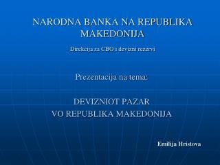NARODNA BANKA NA REPUBLIKA MAKEDONIJA Direkcija za CBO i devizni rezervi