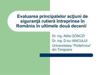 """Dr. ing. Attila GÖNCZI Dr. ing. D-tru IANCULUI Universitatea """"Politehnica"""" din Timişoara"""
