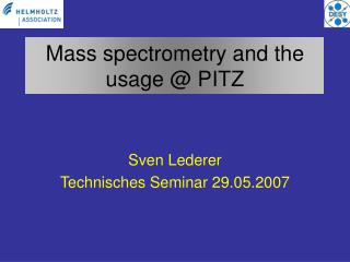 Mass spectrometry and the usage  PITZ