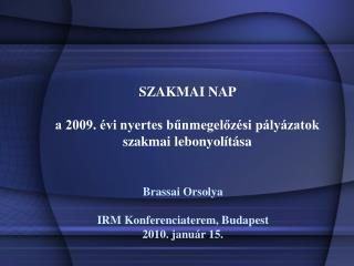 SZAKMAI NAP  a 2009. évi nyertes bűnmegelőzési pályázatok szakmai lebonyolítása