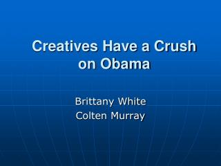 Creatives  Have a Crush on Obama