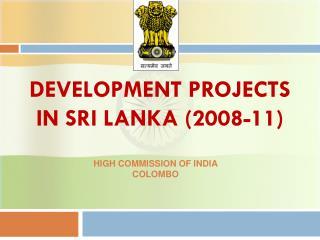 DEVELOPMENT PROJECTS IN SRI LANKA (2008-11)