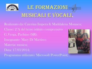 Le formazioni  musicali e vocali .