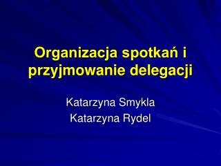 Organizacja spotkań i przyjmowanie delegacji