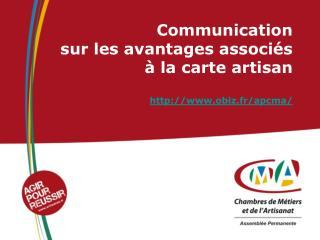 Communication  sur les avantages associés  à la carte artisan obiz.fr/apcma/